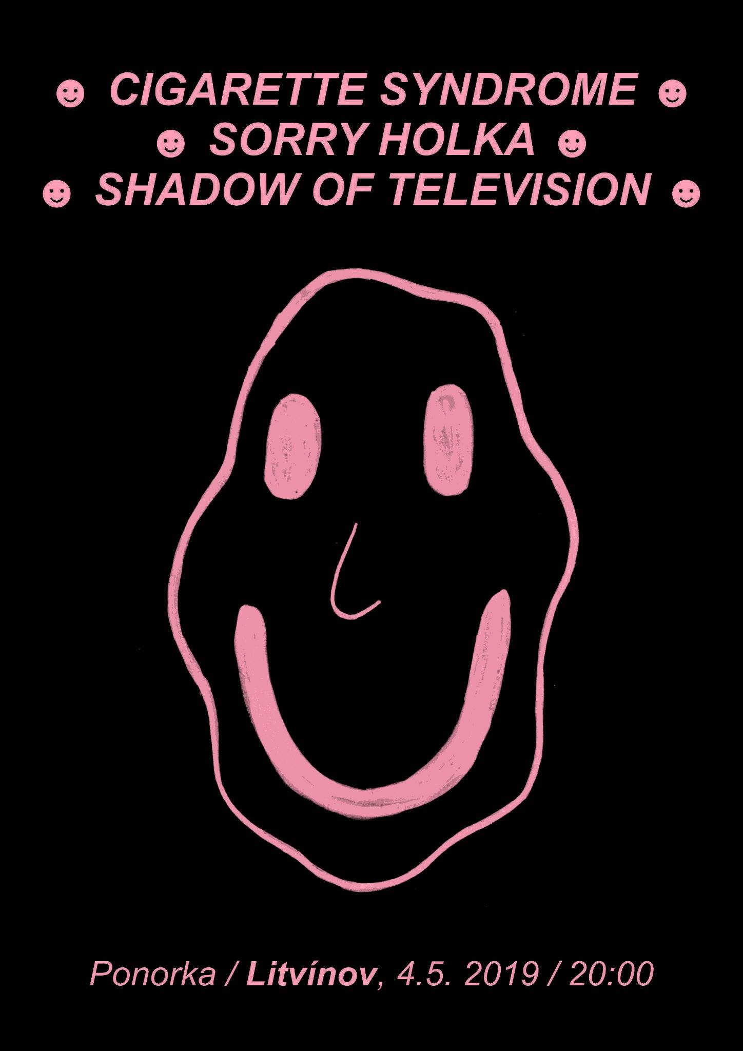 SHADOW OF TELEVISION [SK] + CIGARETTE SYNDROME + SORRY HOLKA
