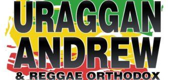 Reggae Night: Uraggan Andrew & Reggae Orthodox